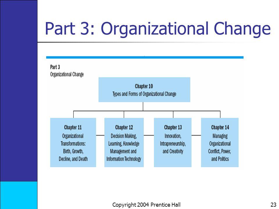Copyright 2004 Prentice Hall 23 Part 3: Organizational Change