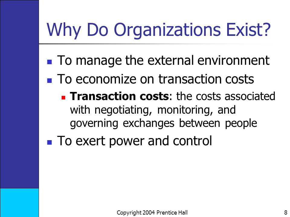 Copyright 2004 Prentice Hall 8 Why Do Organizations Exist.