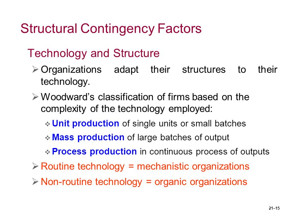 21–15 Structural Contingency Factors Technology and Structure  Organizations adapt their structures to their technology.