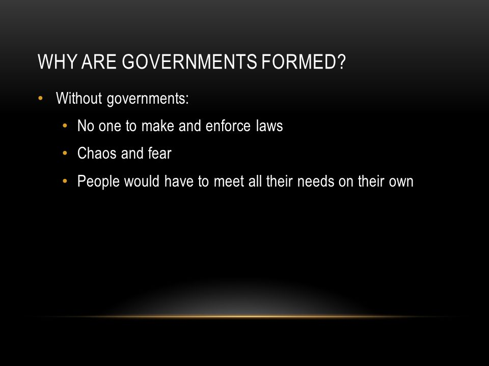 WHY ARE GOVERNMENTS FORMED.