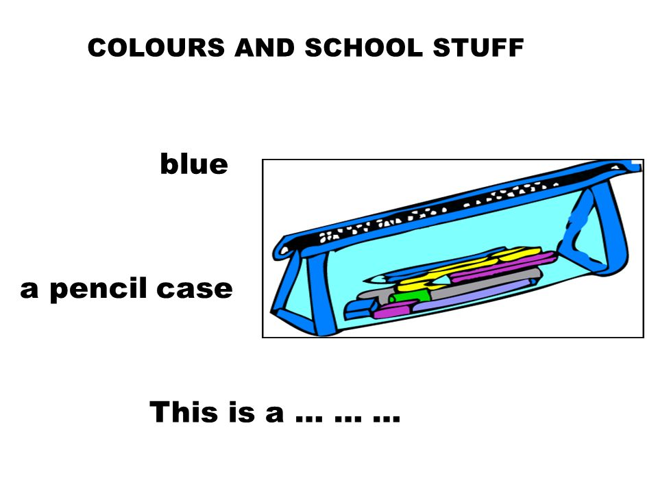 COLOURS AND SCHOOL STUFF This is a … … … a pencil case blue