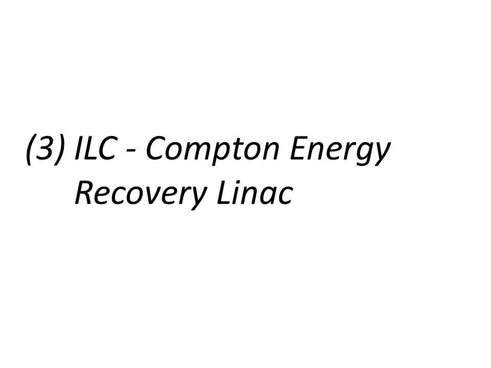 (3) ILC - Compton Energy Recovery Linac