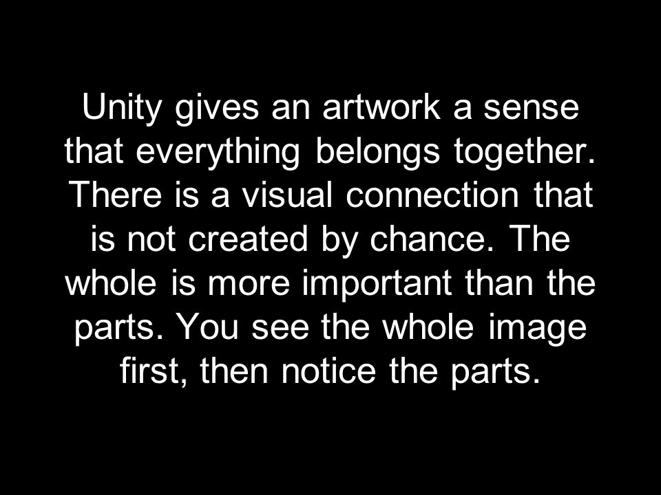 Unity gives an artwork a sense that everything belongs together.