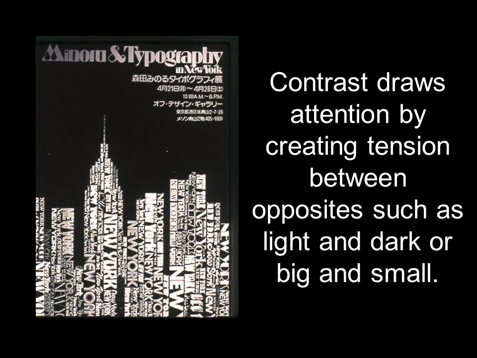 Contrast draws attention by creating tension between opposites such as light and dark or big and small.
