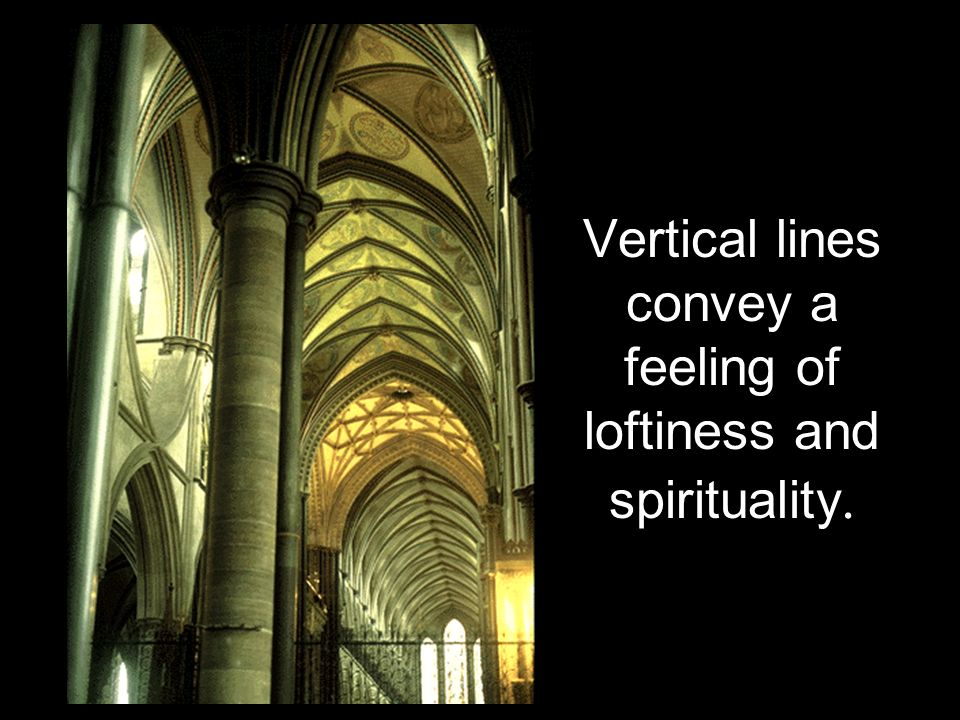 Vertical lines convey a feeling of loftiness and spirituality.