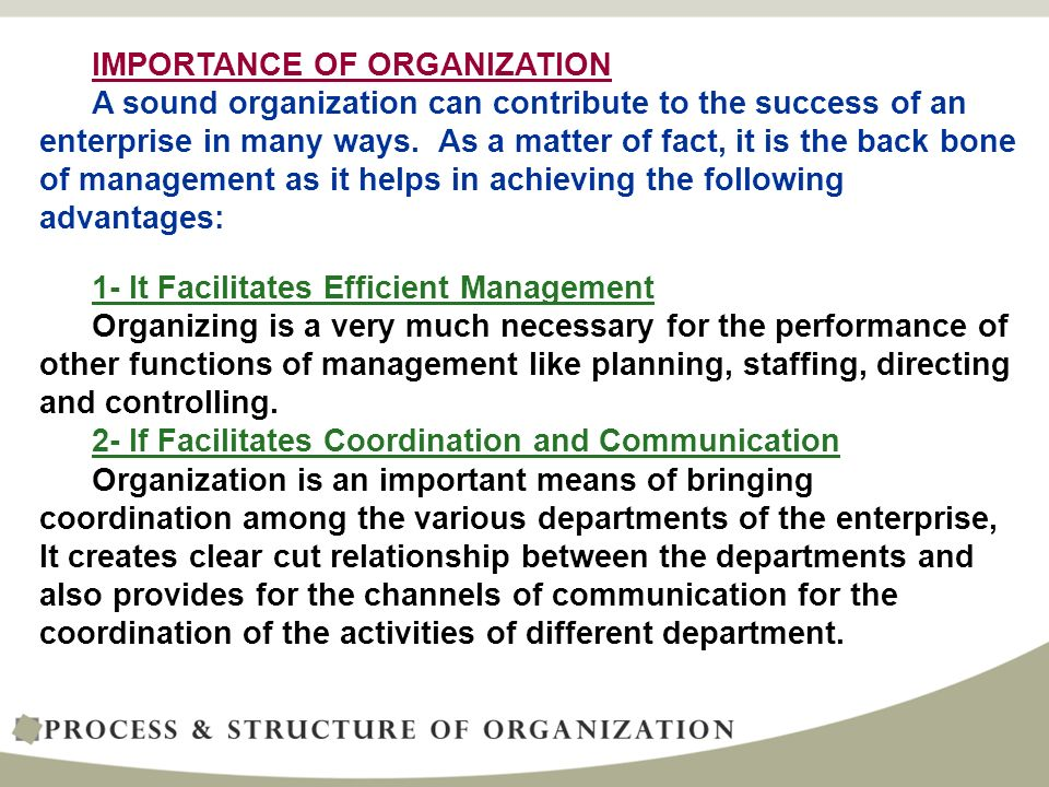 IMPORTANCE OF ORGANIZATION A sound organization can contribute to the success of an enterprise in many ways.