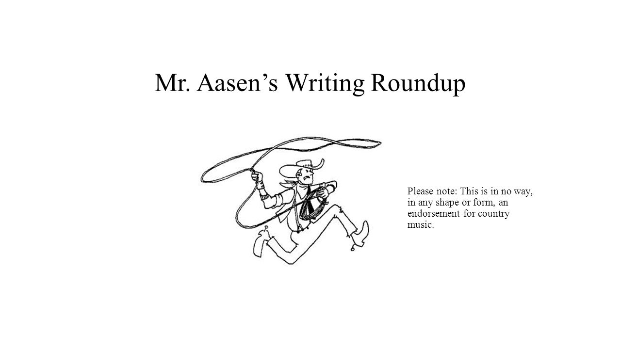 Mr. Aasen's Writing Roundup Please note: This is in no way, in any ...