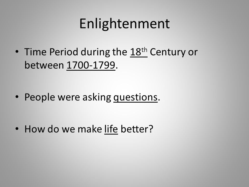 Enlightenment Time Period during the 18 th Century or between