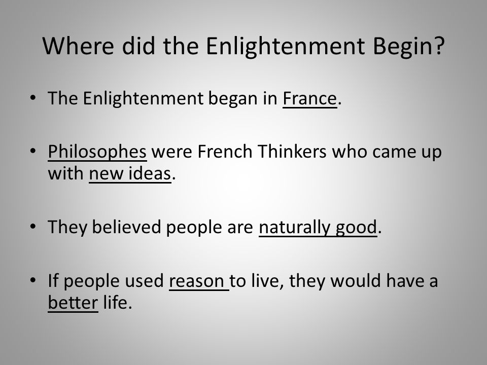 Where did the Enlightenment Begin. The Enlightenment began in France.