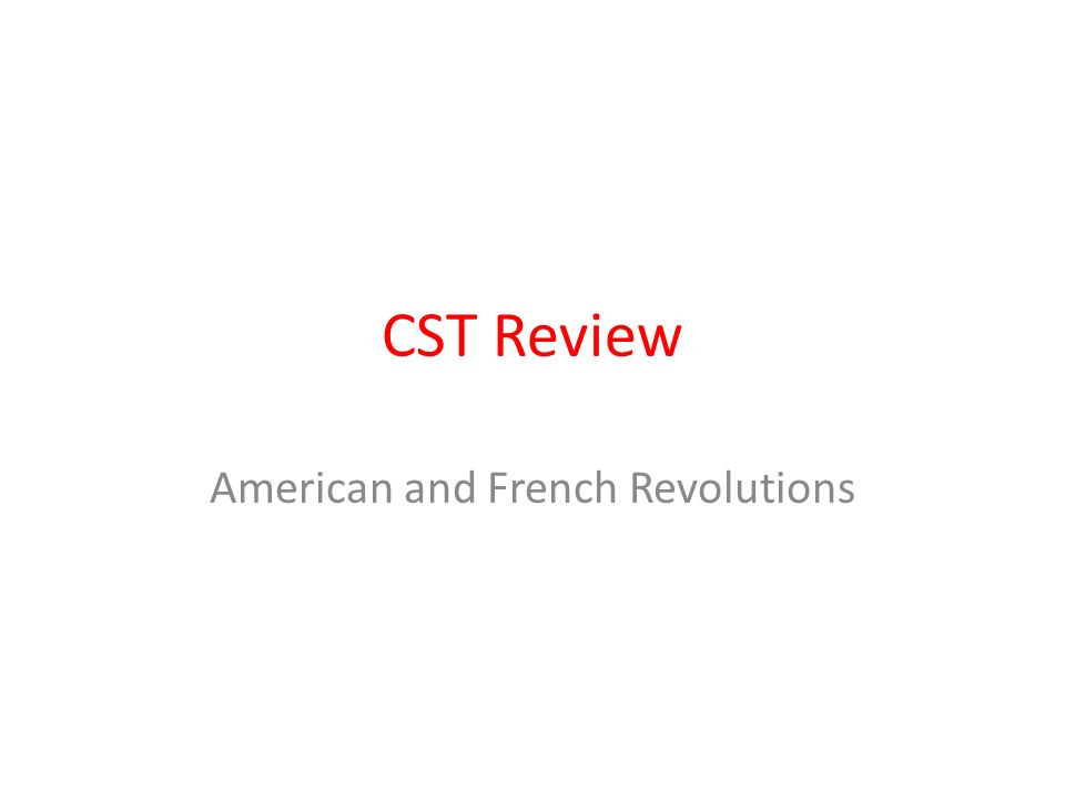 CST Review American and French Revolutions