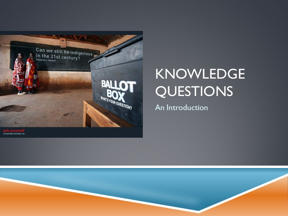 KNOWLEDGE QUESTIONS An Introduction