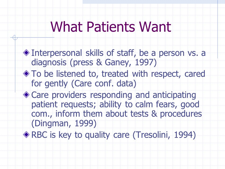 What Patients Want Interpersonal skills of staff, be a person vs.