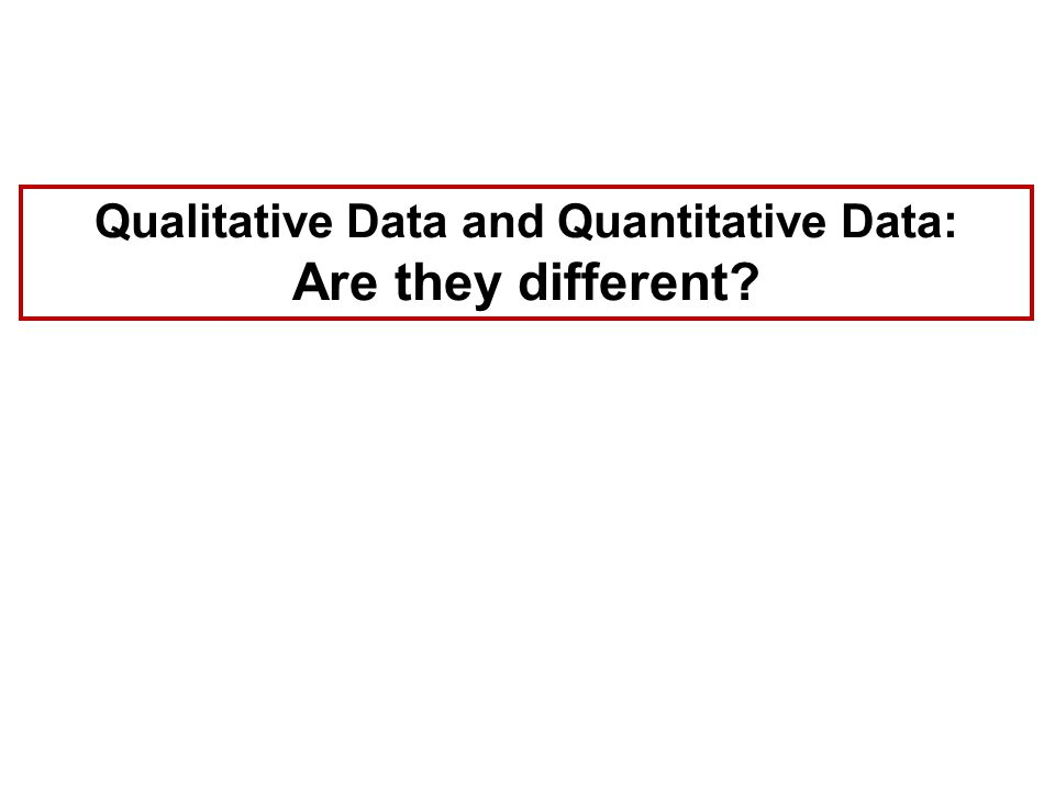 Qualitative Data and Quantitative Data: Are they different