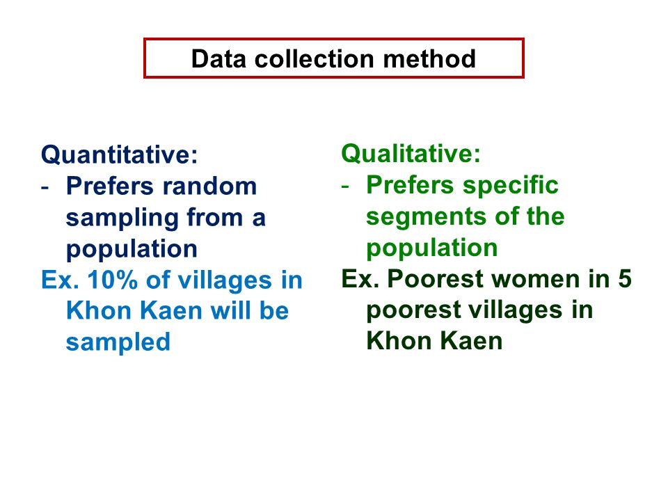 Data collection method Quantitative: -Prefers random sampling from a population Ex.