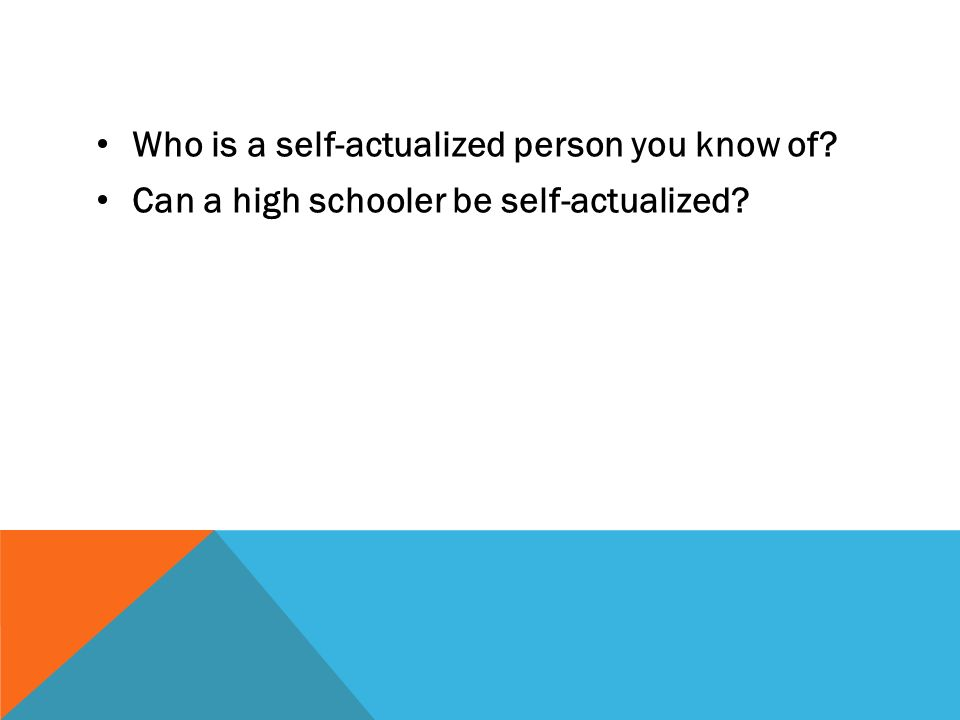 Who is a self-actualized person you know of Can a high schooler be self-actualized