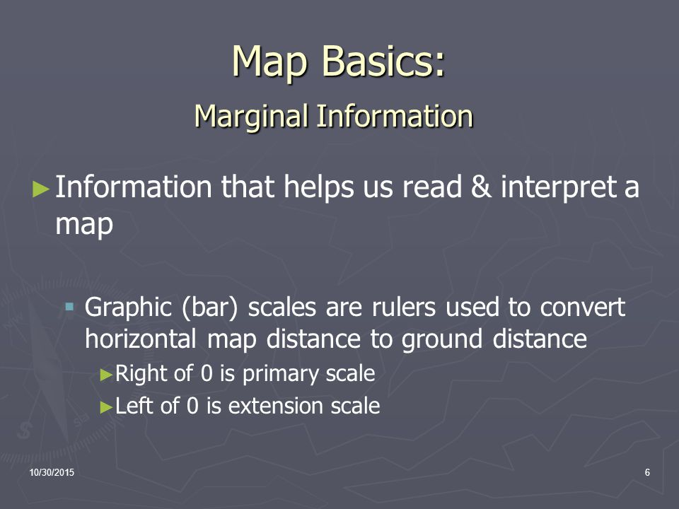 6 10 30 20155 Map Basics Definition A Map Is A Mathematically Determined Representation Of The Earth S Surface Systematically Plotted To Scale Upon A