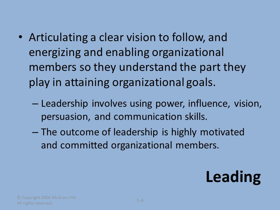 © Copyright 2004 McGraw-Hill. All rights reserved. 1–61–6 Articulating a clear vision to follow, and energizing and enabling organizational members so