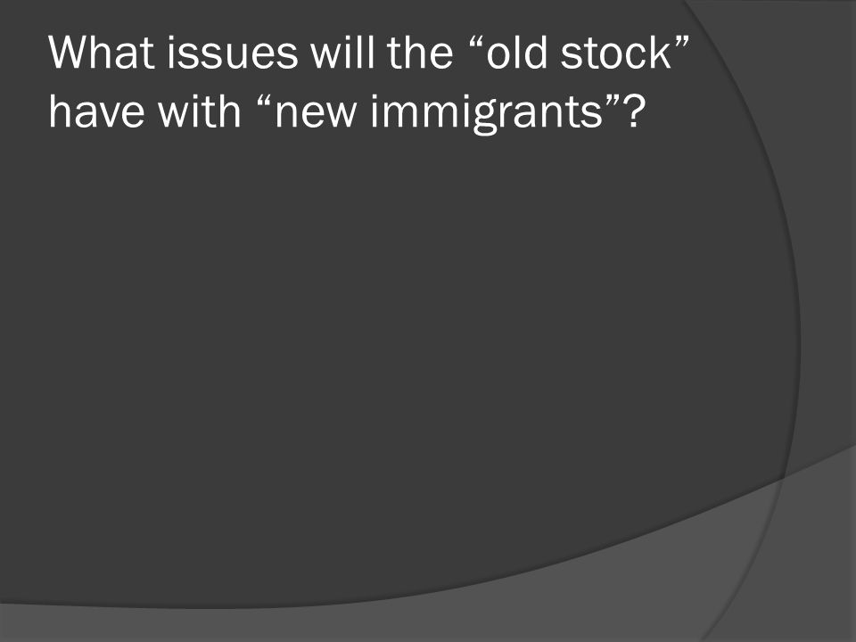 What issues will the old stock have with new immigrants