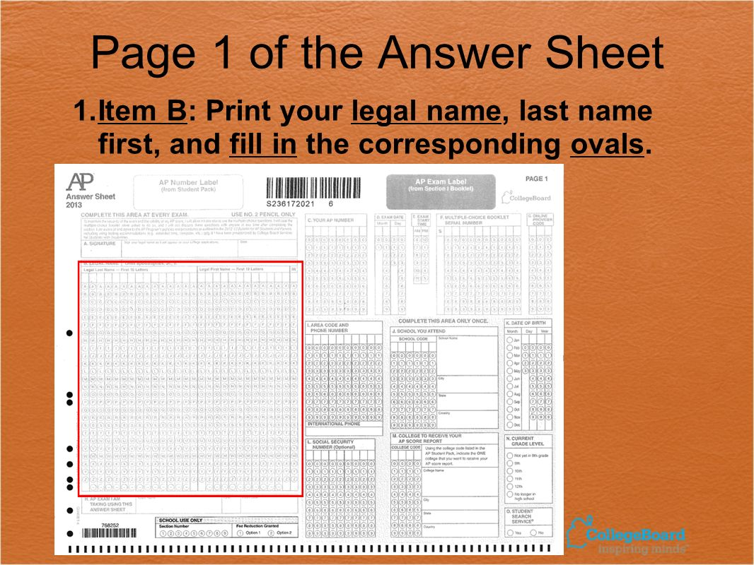 Page 1 of the Answer Sheet 1.Item B: Print your legal name, last name first, and fill in the corresponding ovals.