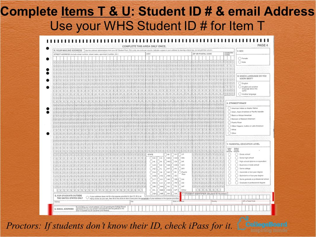 Complete Items T & U: Student ID # &  Address Use your WHS Student ID # for Item T Proctors: If students don't know their ID, check iPass for it.