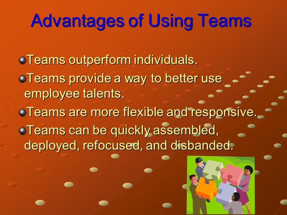 Advantages of Using Teams Teams outperform individuals.