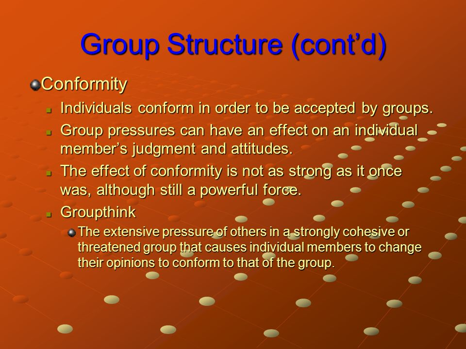 Group Structure (cont'd) Conformity Individuals conform in order to be accepted by groups.