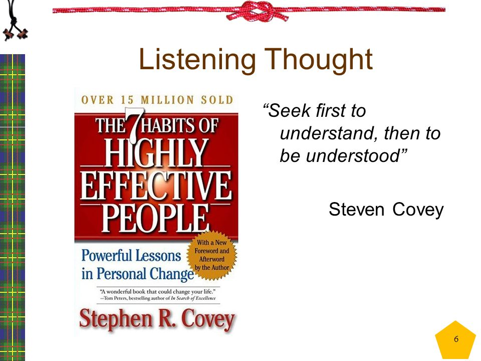 "Listening Thought ""Seek first to understand, then to be understood"" Steven Covey 6"