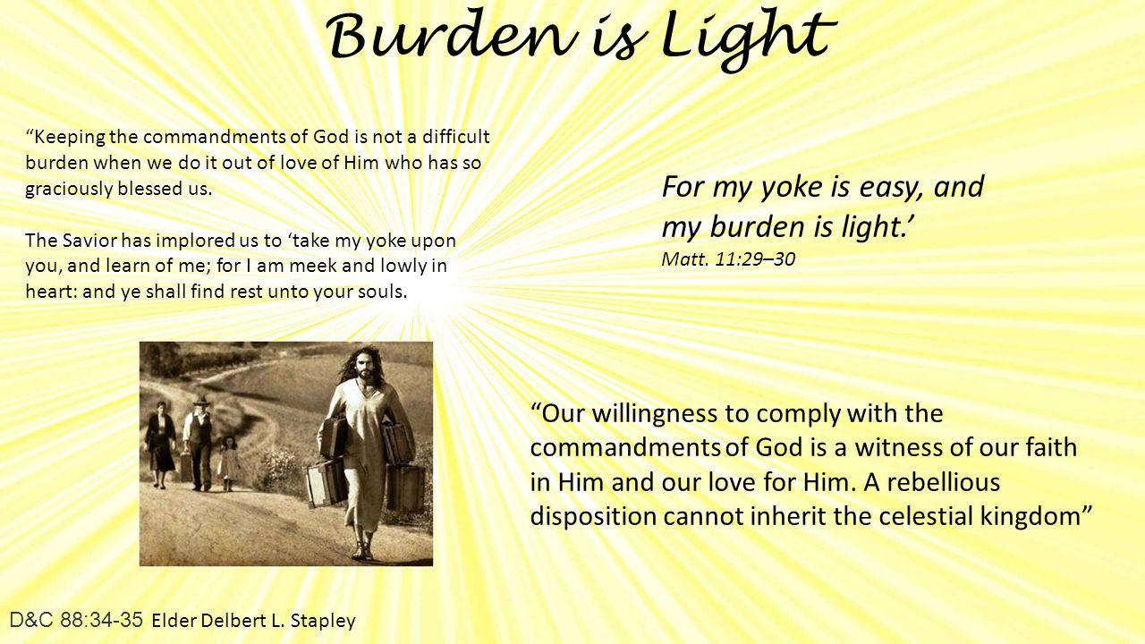 Burden is Light D&C 88:34-35 Elder Delbert L.
