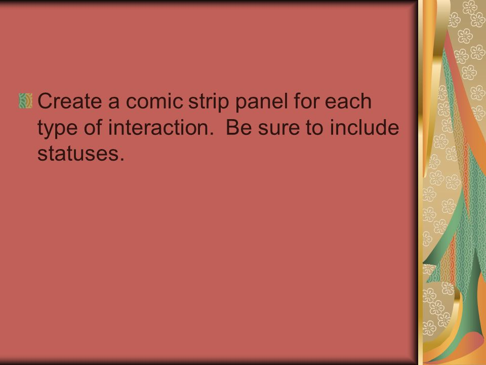 Create a comic strip panel for each type of interaction. Be sure to include statuses.