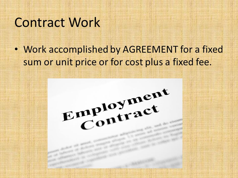 Types of various work settings for individual and groups by brian 8 contract work work accomplished by agreement for a fixed sum or unit price or for cost plus a fixed fee platinumwayz