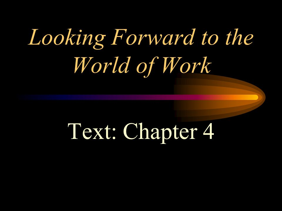 Looking Forward to the World of Work Text: Chapter 4