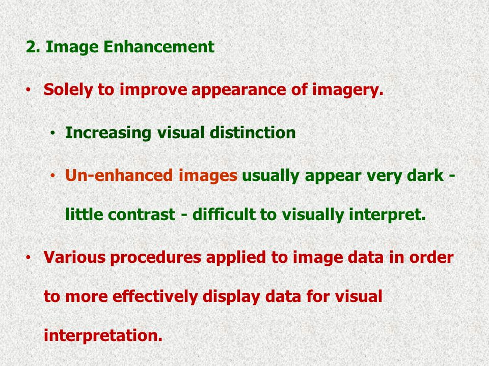 2. Image Enhancement Solely to improve appearance of imagery.
