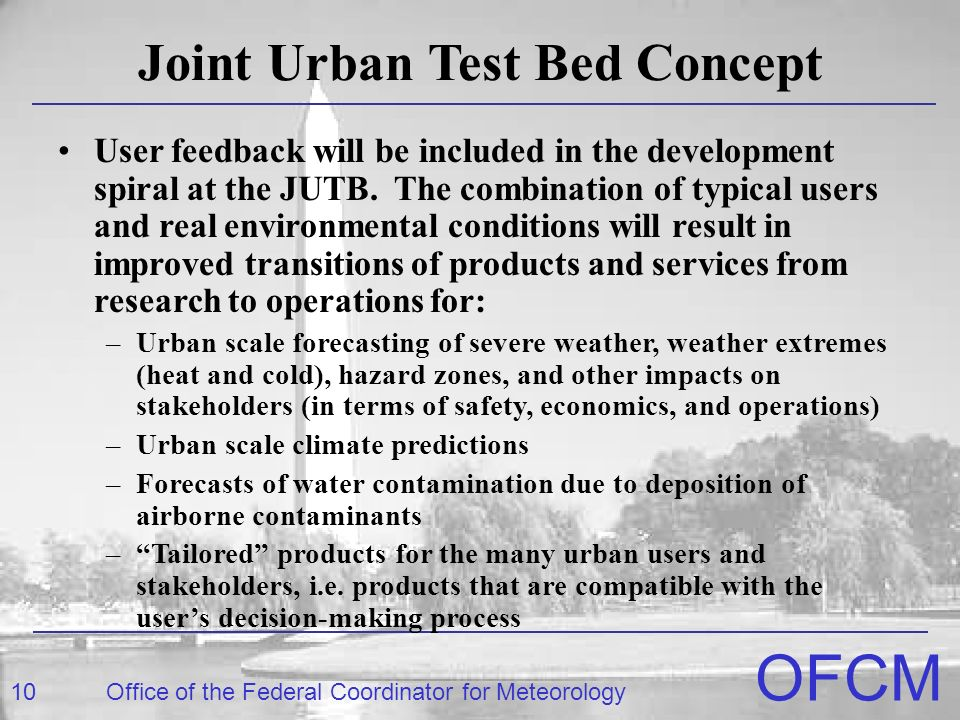10Office of the Federal Coordinator for Meteorology OFCM Joint Urban Test Bed Concept User feedback will be included in the development spiral at the JUTB.