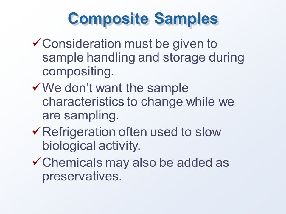 Composite Samples Consideration must be given to sample handling and storage during compositing.