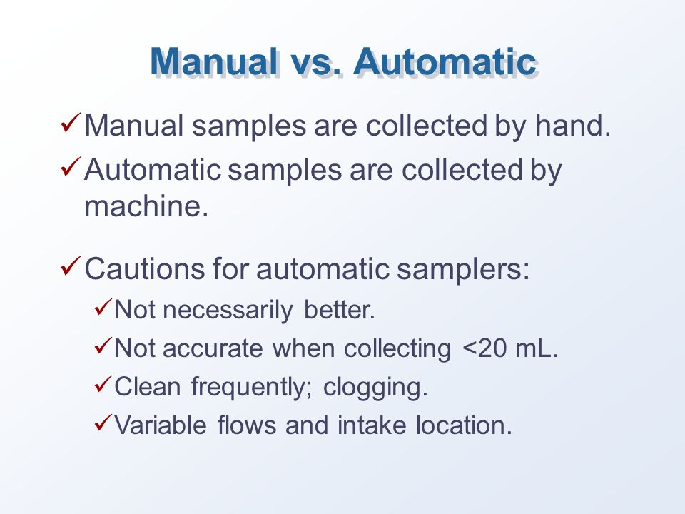 Manual vs. Automatic Manual samples are collected by hand.