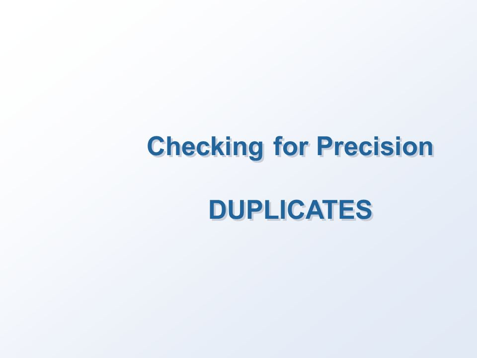 Checking for Precision DUPLICATES