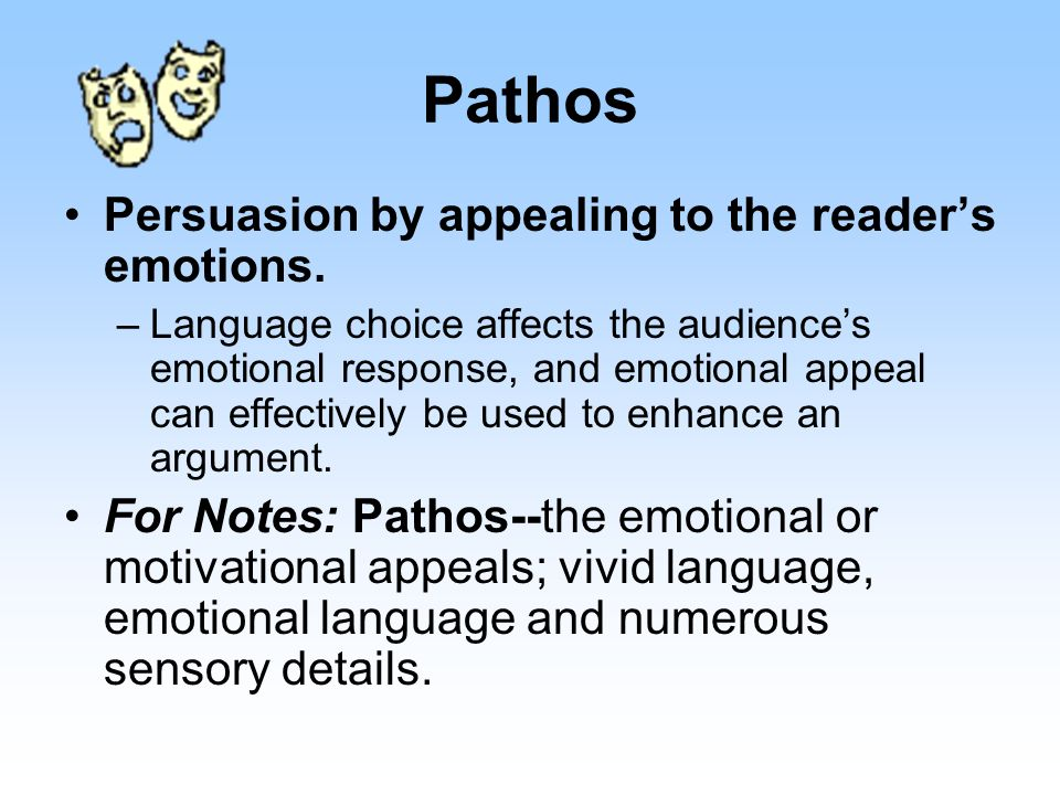 Pathos Persuasion by appealing to the reader's emotions.