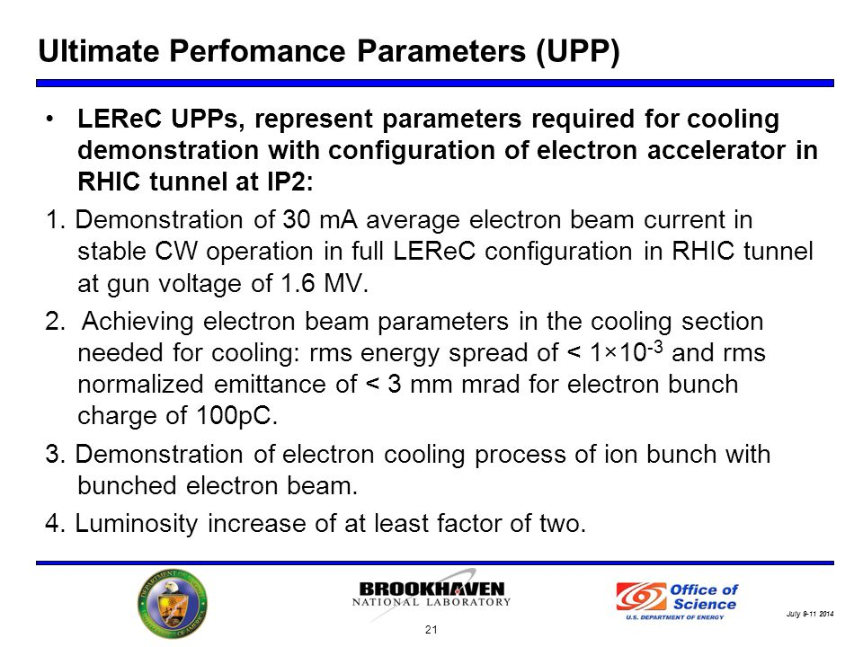 July Ultimate Perfomance Parameters (UPP) LEReC UPPs, represent parameters required for cooling demonstration with configuration of electron accelerator in RHIC tunnel at IP2: 1.