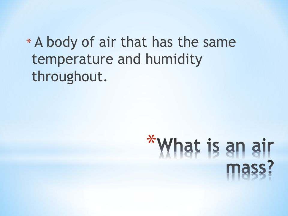 * A body of air that has the same temperature and humidity throughout.