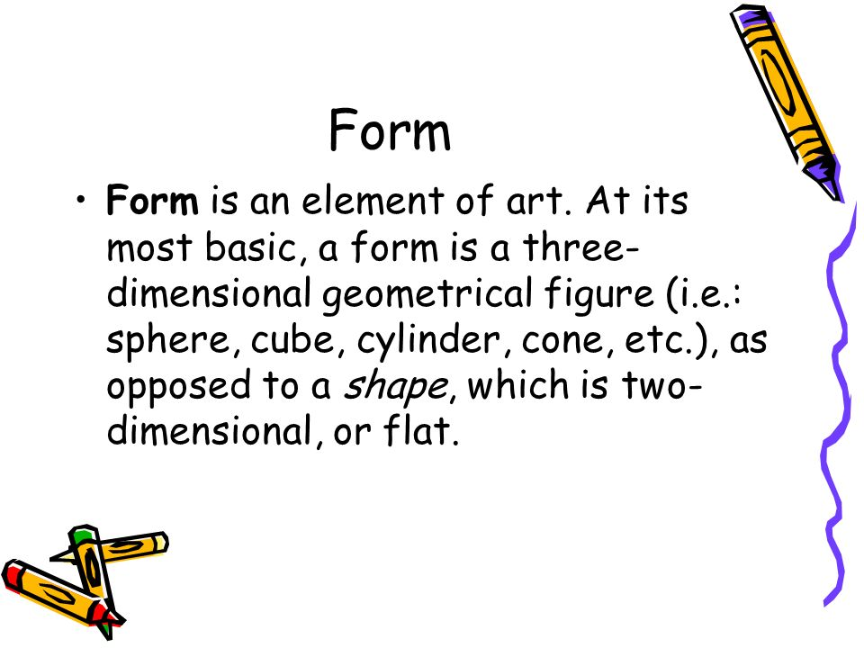 Form Form is an element of art.