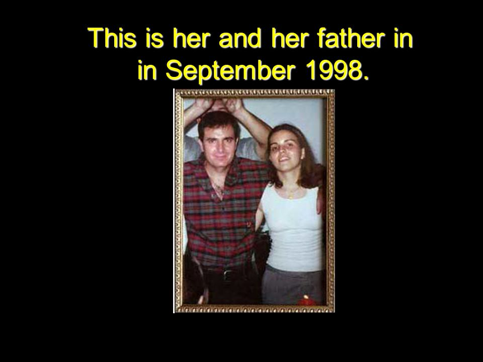 This is her and her father in in September 1998.