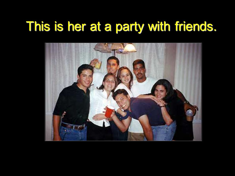 This is her at a party with friends.
