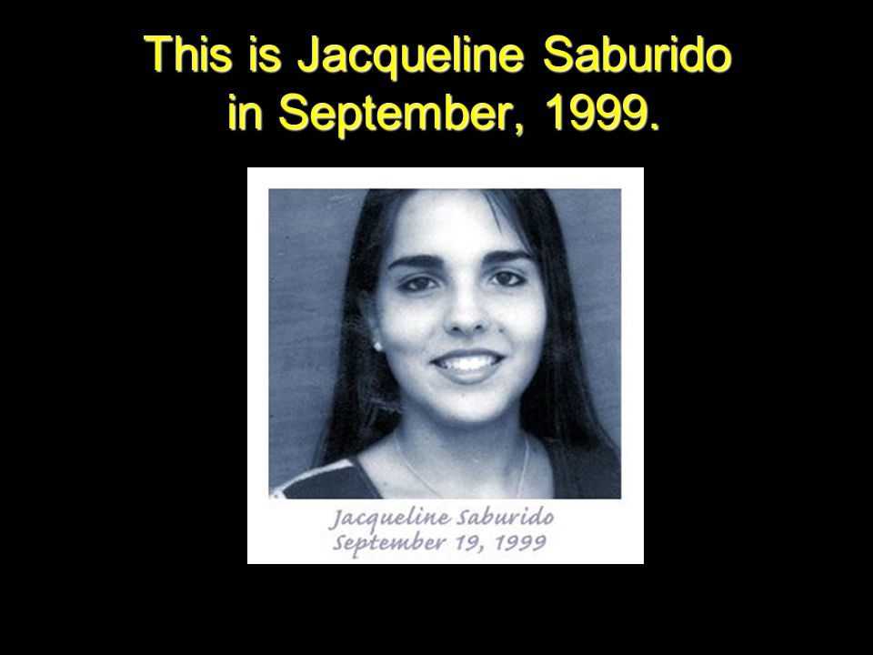 This is Jacqueline Saburido in September, 1999.