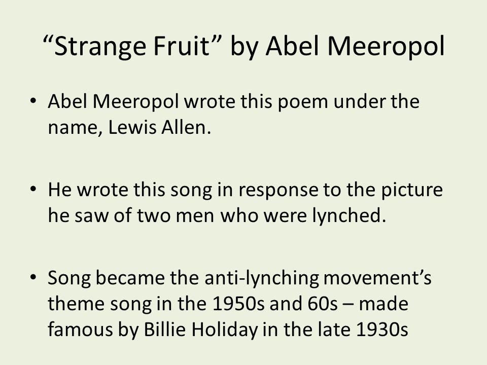 strange fruit abel meeropol essay Dark poetry, protest agains racism - strange fruit by billy holiday abel meeropol and harper lee comparing jaco, imaginary day, and strange fruit essay.