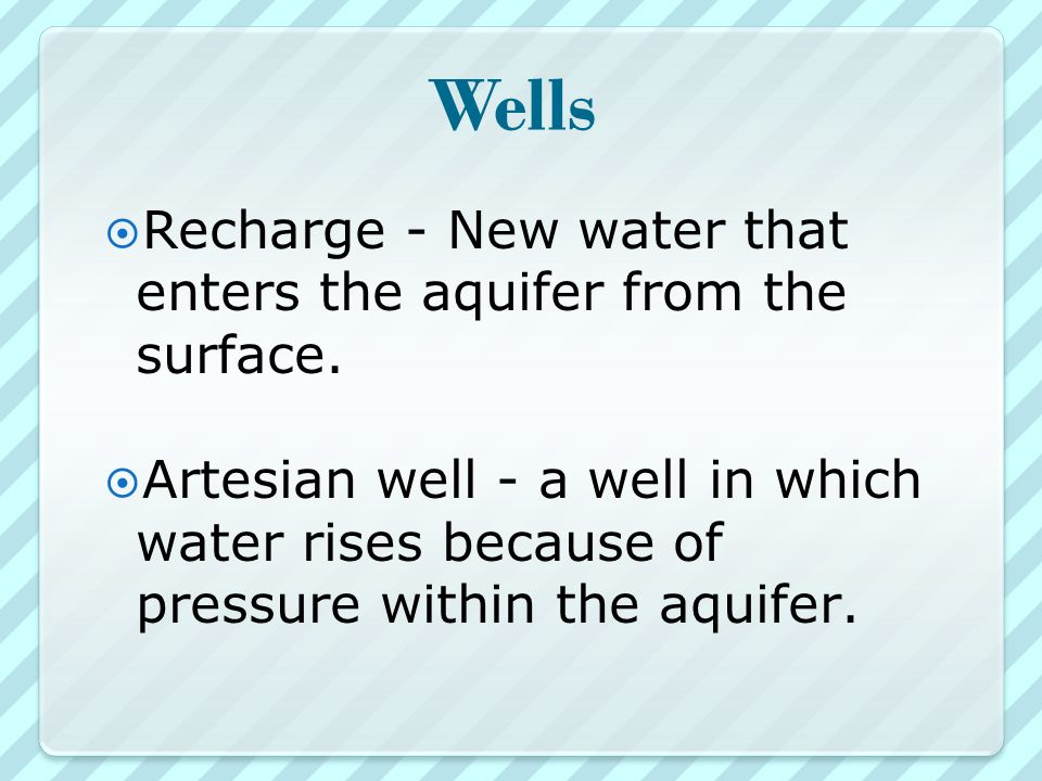 Wells  Recharge - New water that enters the aquifer from the surface.