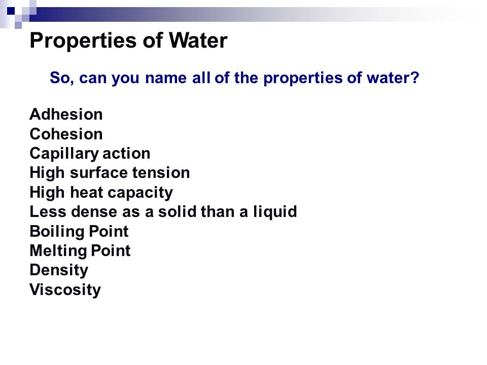 Properties of Water Frozen water expands and is less dense