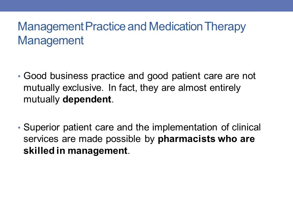 Management Practice and Medication Therapy Management Good business practice and good patient care are not mutually exclusive. In fact, they are almos