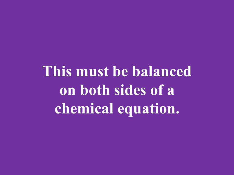 This must be balanced on both sides of a chemical equation.