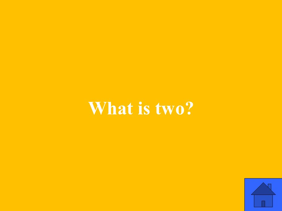 What is two