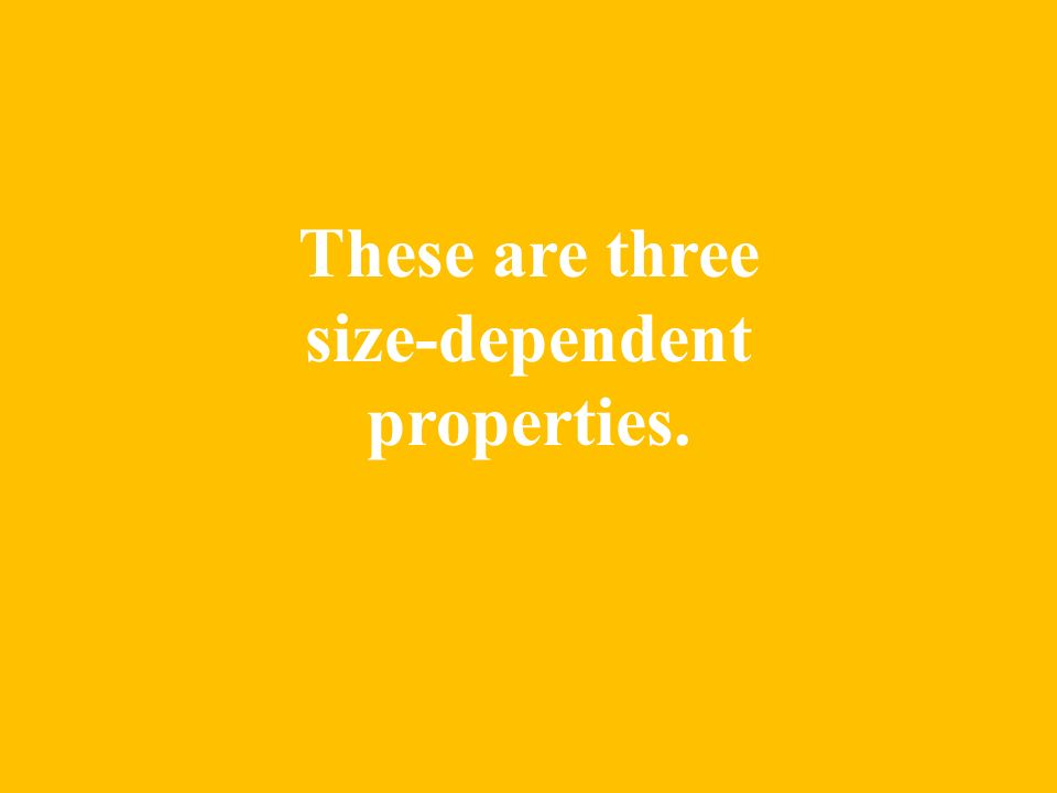These are three size-dependent properties.